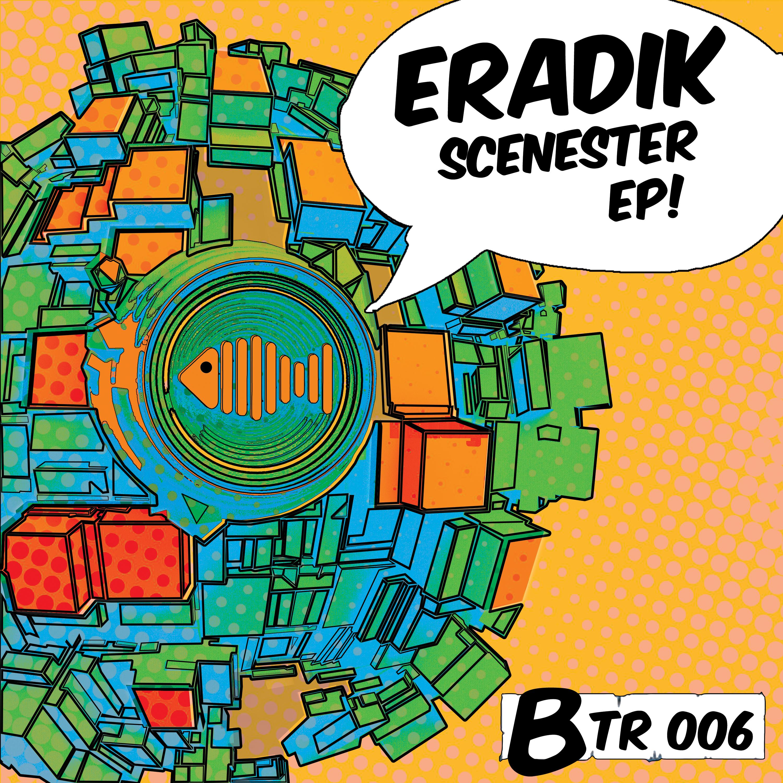 BTR006 - Eradik - Scenester EP